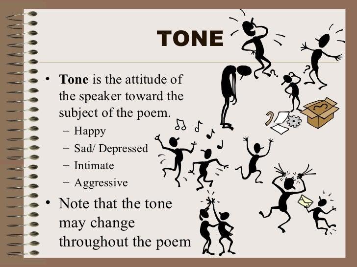 TONE <ul><li>Tone  is the attitude of the speaker toward the subject of the poem.  </li></ul><ul><ul><li>Happy </li></ul><...