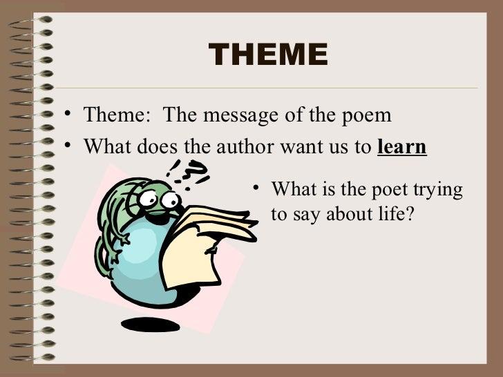 THEME <ul><li>Theme:  The message of the poem </li></ul><ul><li>What does the author want us to  learn </li></ul><ul><li>W...