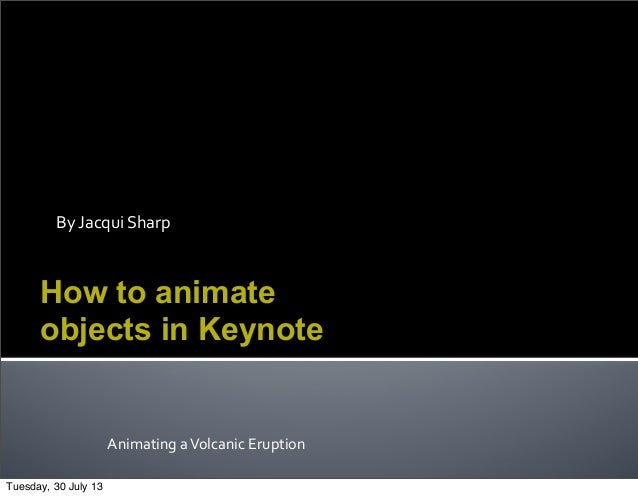 How to animate objects in keynote by jacqui sharp animating a volcanic eruption how to animate objects in keynote ccuart Image collections
