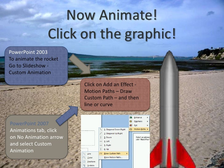Now Animate!Click on the graphic!<br />PowerPoint 2003<br />To animate the rocket<br />Go to Slideshow -Custom Animation<b...