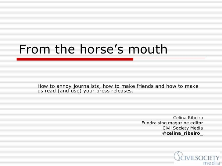 From the horse's mouth  How to annoy journalists, how to make friends and how to make  us read (and use) your press releas...