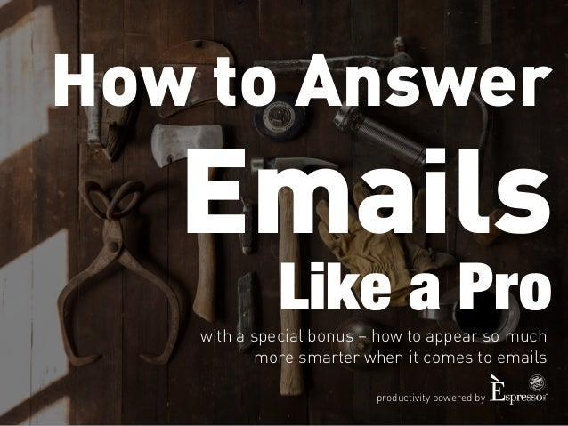 How to Answer  Emails  Like a Pro  with a special bonus – how to appear so much  more smarter when it comes to emails  pro...