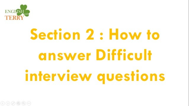 Section 2 : How to answer Difficult interview questions