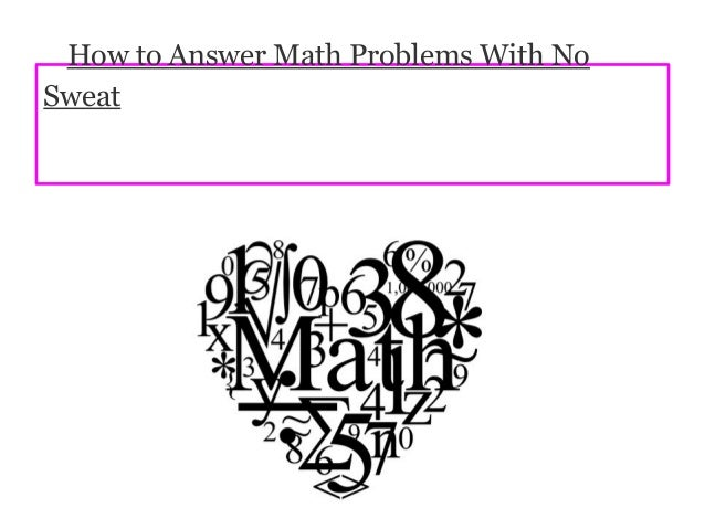 How to Answer Math Problems With NoSweat