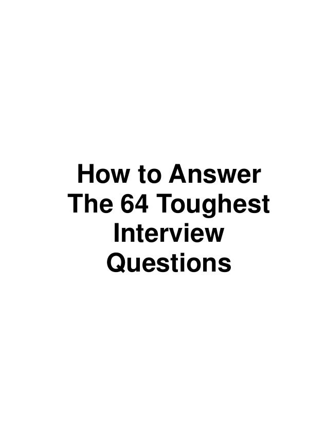 How to answer the 64 toughtest interview questions
