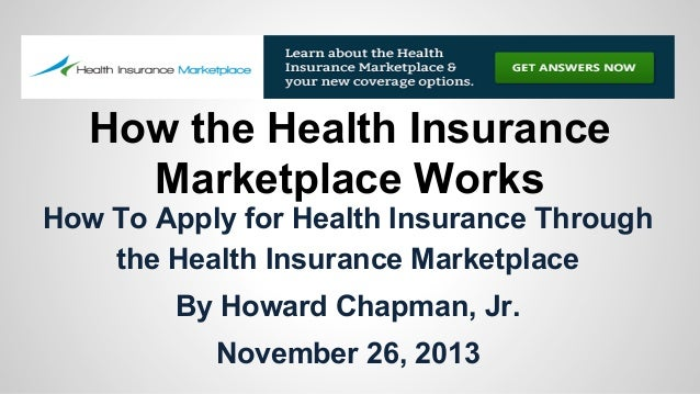 How the Health Insurance Marketplace Works How To Apply for Health Insurance Through the Health Insurance Marketplace By H...