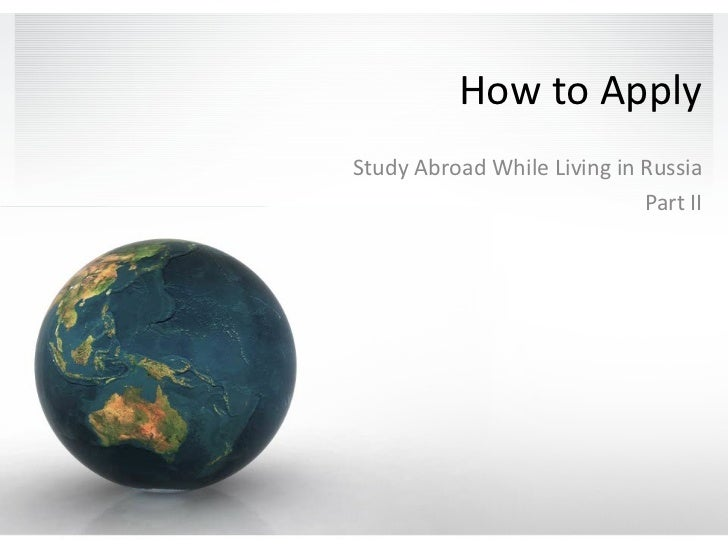 How to Apply Study Abroad While Living in Russia Part II