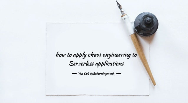 how to apply chaos engineering to Serverless applications Yan Cui, @theburningmonk