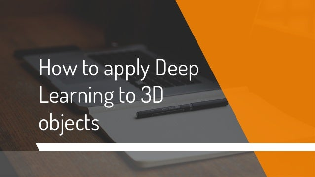 How to apply Deep Learning to 3D objects