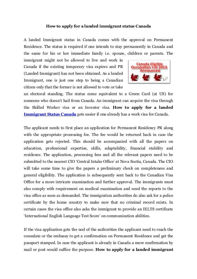 How to apply for a landed immigrant status CanadaA landed Immigrant status in Canada comes with the approval on PermanentR...