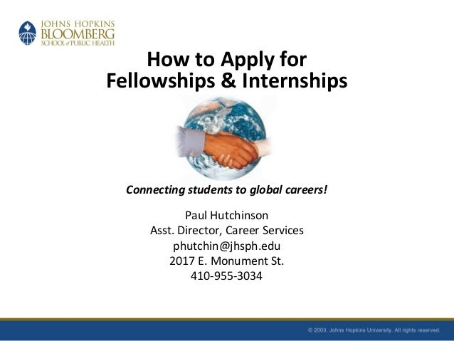 How to Apply for Fellowships & Internships Connecting students to global careers! Paul Hutchinson Asst. Director, Career S...