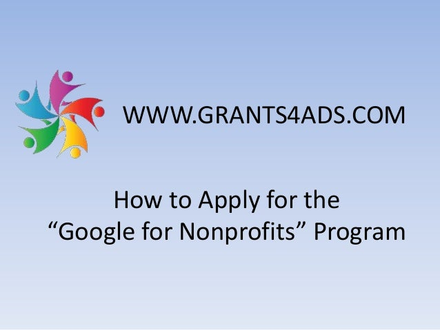 "How to Apply for the ""Google for Nonprofits"" Program WWW.GRANTS4ADS.COM"