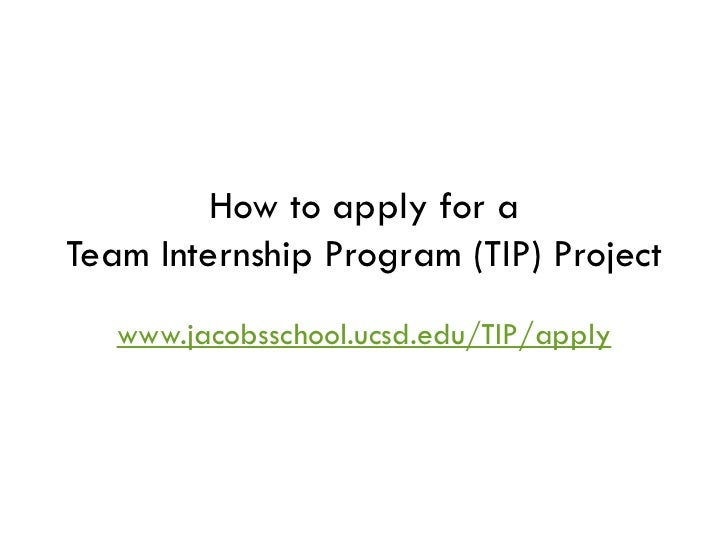 How to apply for aTeam Internship Program (TIP) Project   www.jacobsschool.ucsd.edu/TIP/apply