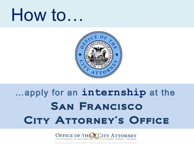 How to……apply for an internship at theSan FranciscoCity Attorney's Office