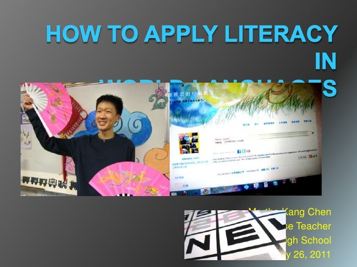 How to Apply Literacy in World Languages<br />Martha Kang Chen<br />Chinese Teacher<br />Milpitas High School<br />January...