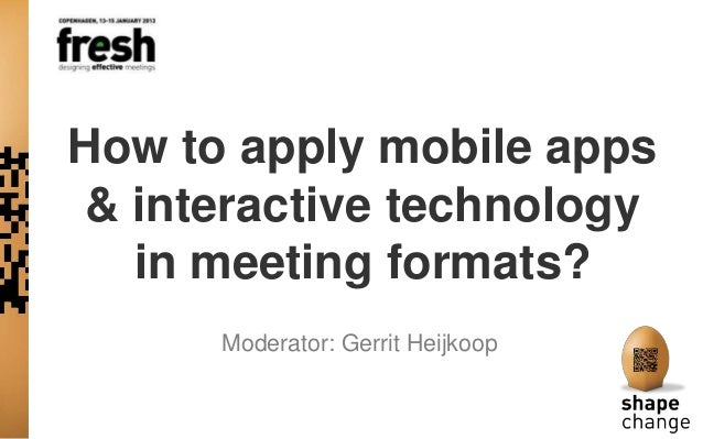 How to apply mobile apps& interactive technology  in meeting formats?               Moderator: Gerrit HeijkoopPhotos, Feed...