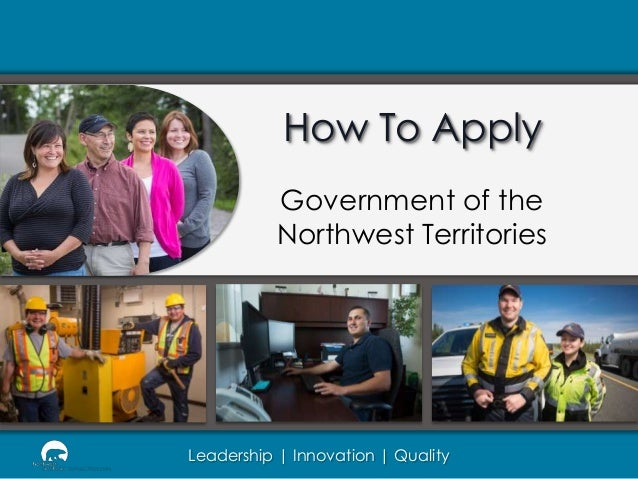 How To Apply Government of the Northwest Territories  Leadership | Innovation | Quality