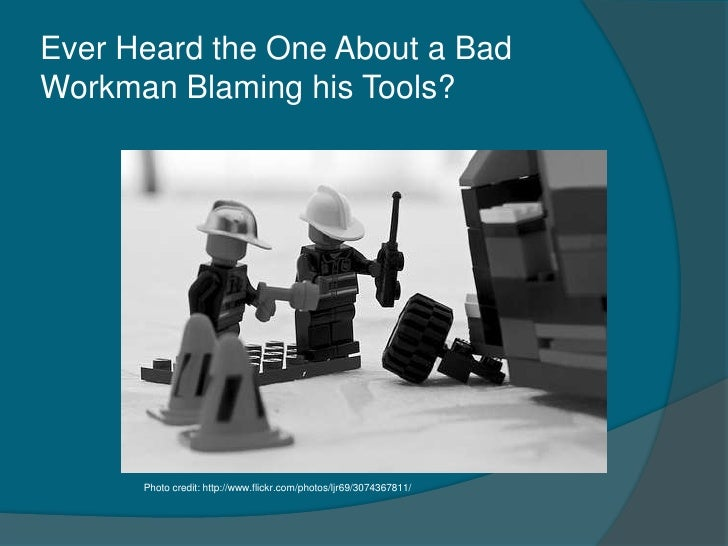 a bad workman blames his tools Essay on a bad workman quarrels with his tools  or bad luck, a good workman has to develop certain mental qualities that make it unnecessary for him to complain.