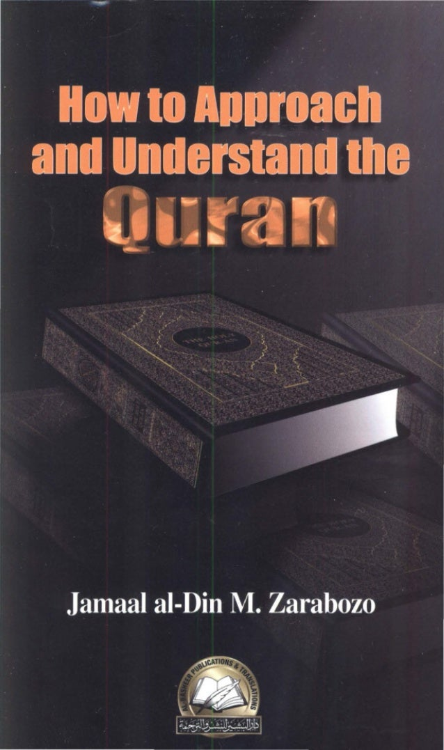 How to Approach and Understand the Quran Jamaal al-Din M. Zarabozo 1999