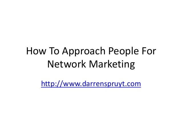 How To Approach People ForNetwork Marketinghttp://www.darrenspruyt.com