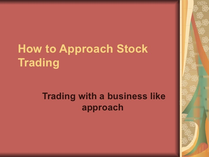 How to Approach Stock Trading   Trading with a business like approach