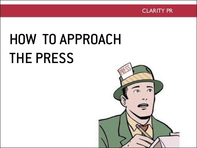 HOW TO APPROACH  THE PRESS CLARITY PR