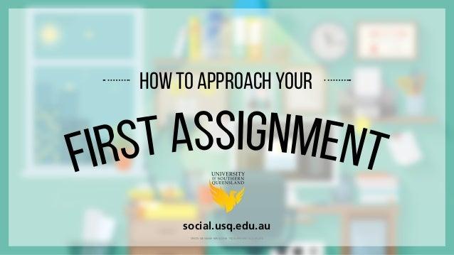 How to approach your social.usq.edu.au CRICOS: QLD00244B NSW02225M TEQSA: PRV12081 14.2.I 05.2015