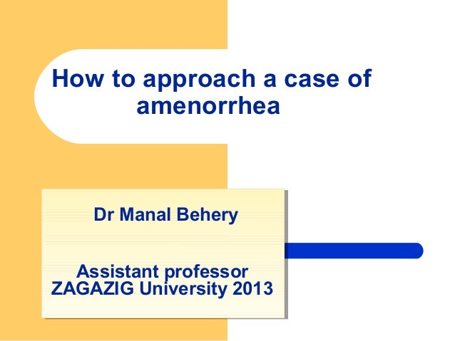 How to approach a case ofamenorrheaDr Manal BeheryAssistant professorZAGAZIG University 2013Dr Manal BeheryAssistant profe...