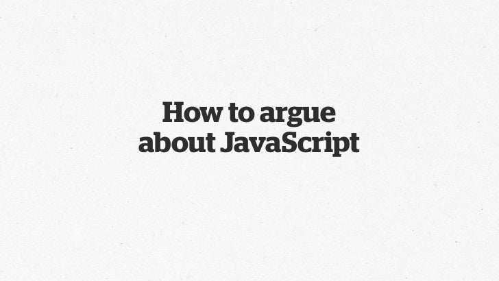 How to argueabout JavaScript