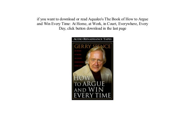 Pdf How To Argue And Win Every Time At Home At Work In Court Ev