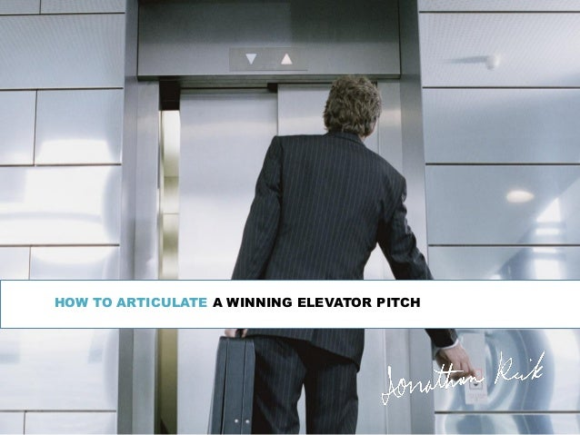 HOW TO ARTICULATE A WINNING ELEVATOR PITCH