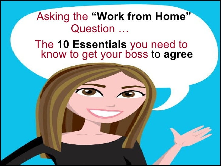 """Asking the """"Work from Home""""              Question …       The 10 Essentials you need to        know to get your boss to ag..."""