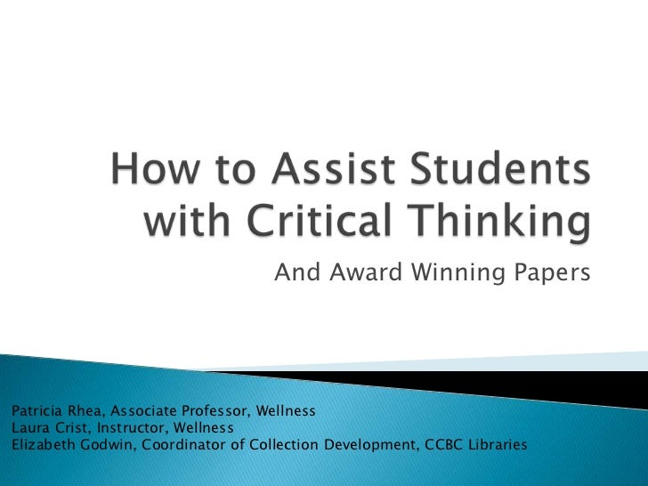 How to Assist Students with Critical Thinking<br />And Award Winning Papers<br />Patricia Rhea, Associate Professor, Welln...