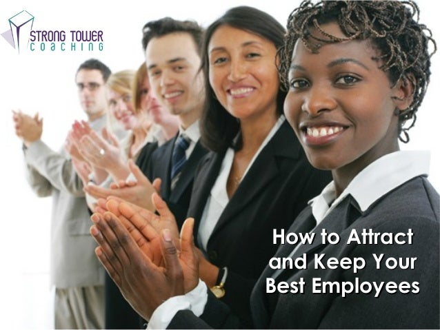 How to AttractHow to Attract and Keep Yourand Keep Your Best EmployeesBest Employees