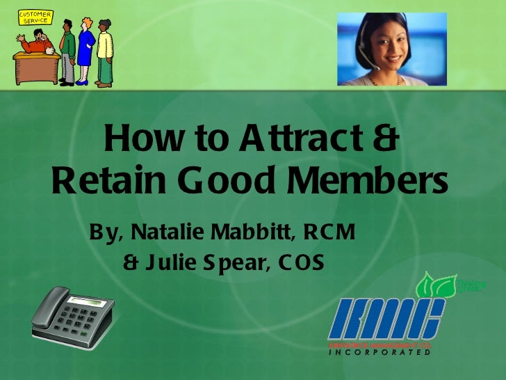 How to Attract & Retain Good Members By, Natalie Mabbitt, RCM  & Julie Spear, COS