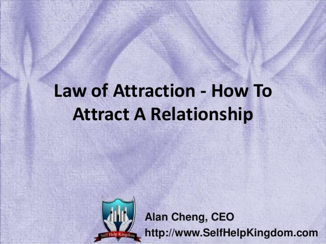 Law of Attraction - How To Attract A Relationship Alan Cheng, CEO http://www.SelfHelpKingdom.com