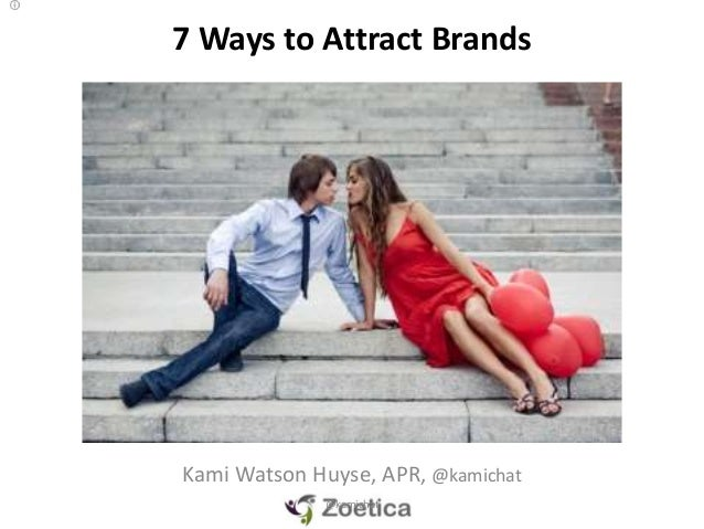7 Ways to Attract Brands Kami Watson Huyse, APR, @kamichat @kamichat