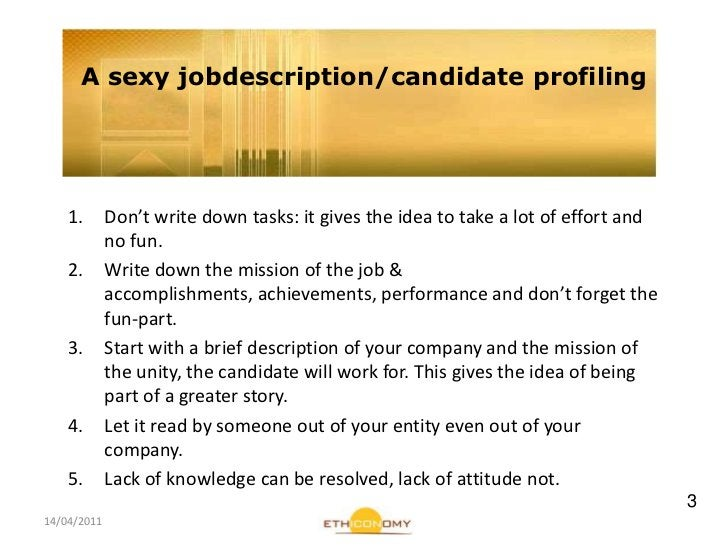 14/04/2011<br />A sexy jobdescription/candidateprofiling<br />Don't write down tasks: it gives the idea to take a lot of e...