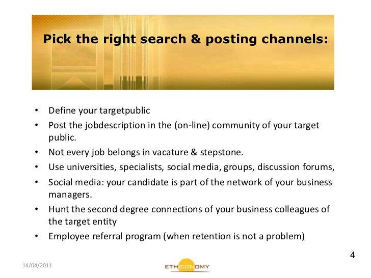 14/04/2011<br />Pick the right search & postingchannels:<br />Defineyourtargetpublic<br />Post the jobdescription in the (...