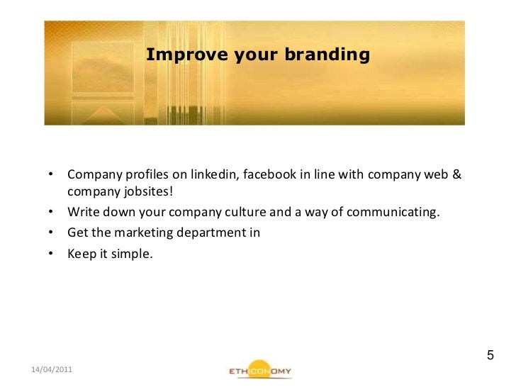 14/04/2011<br />Improveyour branding<br />Company profiles on linkedin, facebook in line withcompany web & companyjobsites...