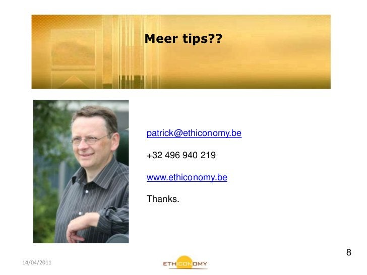14/04/2011<br />Meer tips??<br />patrick@ethiconomy.be<br />+32 496 940 219<br />www.ethiconomy.be<br />Thanks.<br />8<br />