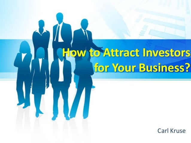 How to Attract Investors for Your Business? Carl Kruse