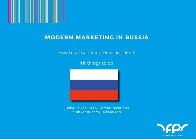 IFPR COMMUNICATIONS PRESENTATION©1MODERN MARKETING IN RUSSIAHow to attract more Russian clients10 things to doJukka Laika...
