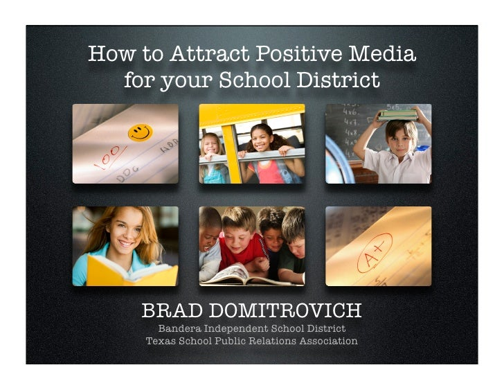 How to Attract Positive Media   for your School District         BRAD DOMITROVICH        Bandera Independent School Distri...