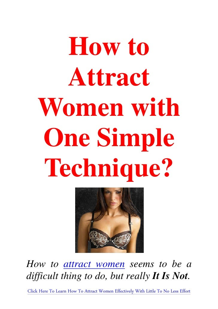 How to       Attract     Women with     One Simple     Technique?How to attract women seems to be adifficult thing to do, ...