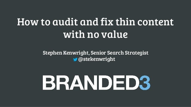How to audit and fix thin content with no value  Stephen Kenwright, Senior Search Strategist@stekenwright