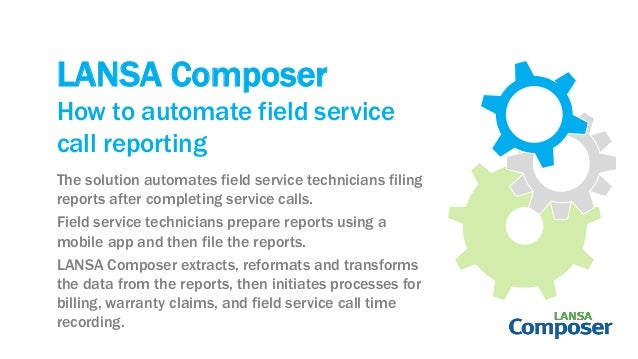 LANSA Composer The solution automates field service technicians filing reports after completing service calls. Field servi...