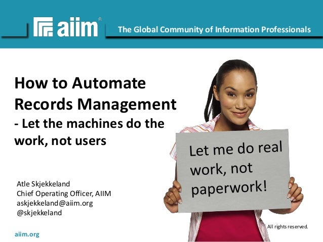 Copyright © AIIM | All rights reserved. #AIIM The Global Community of Information Professionals aiim.org How to Automate R...