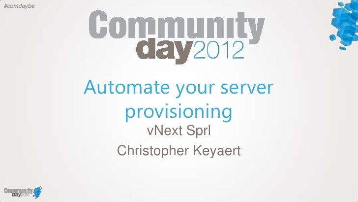 #comdaybe            Automate your server                provisioning                    vNext Sprl               Christop...