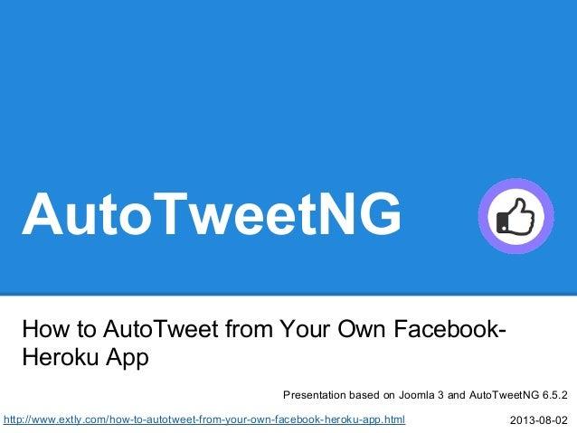 AutoTweetNG How to AutoTweet from Your Own Facebook- Heroku App Presentation based on Joomla 3 and AutoTweetNG 6.5.2 2013-...